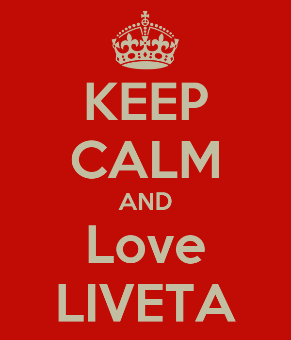 KEEP CALM AND Love LIVETA