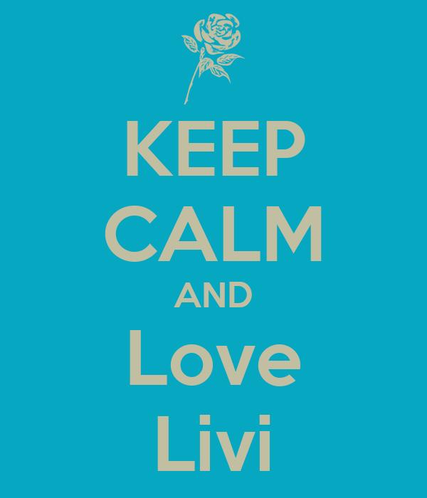 KEEP CALM AND Love Livi