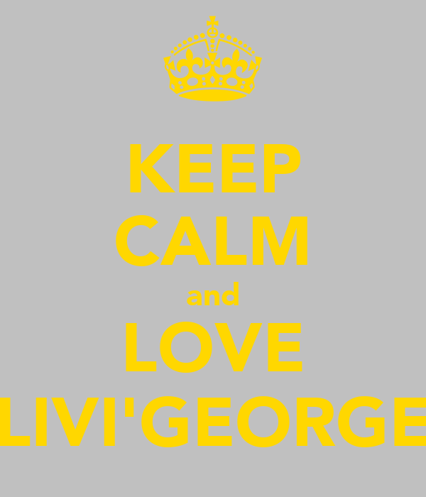 KEEP CALM and LOVE LIVI'GEORGE