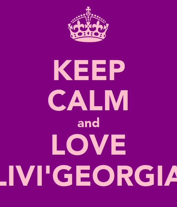 KEEP CALM and LOVE LIVI'GEORGIA