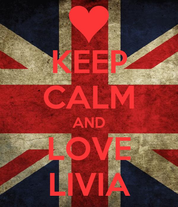 KEEP CALM AND LOVE LIVIA