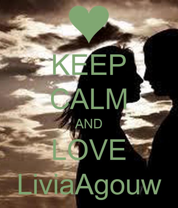 KEEP CALM AND LOVE LiviaAgouw