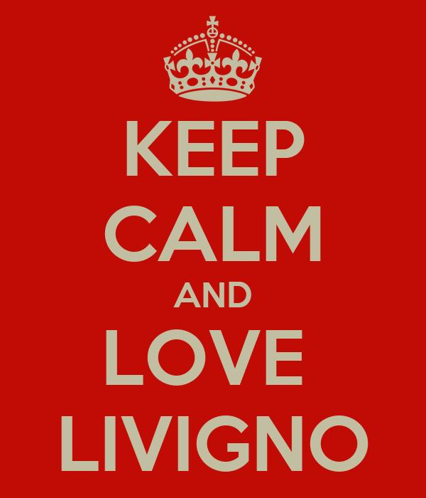 KEEP CALM AND LOVE  LIVIGNO
