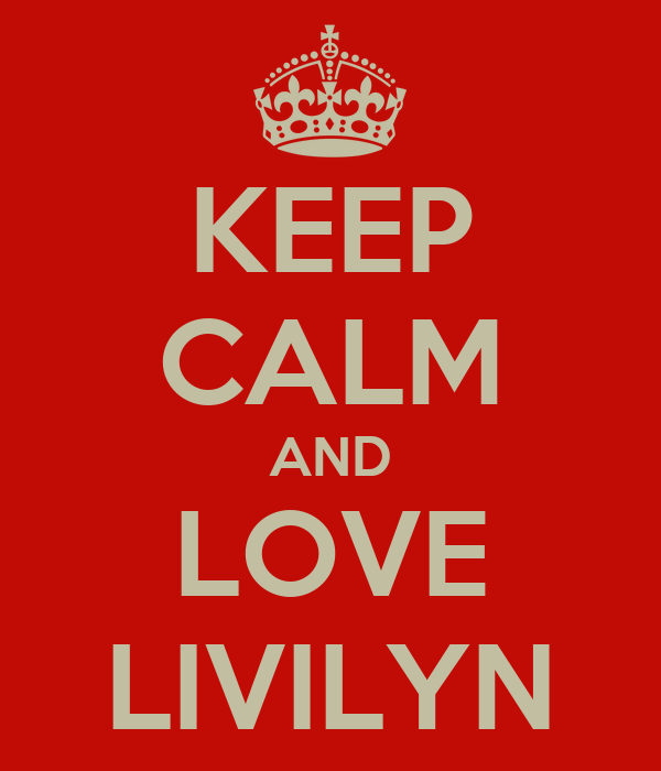 KEEP CALM AND LOVE LIVILYN