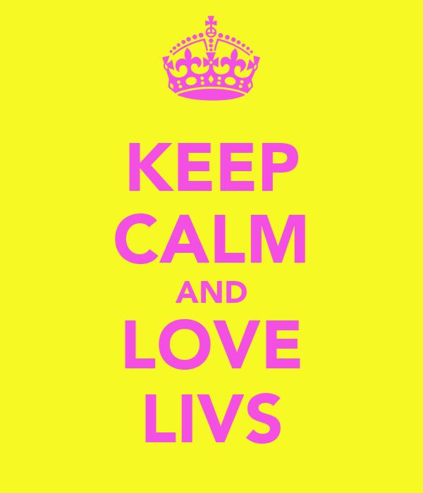 KEEP CALM AND LOVE LIVS