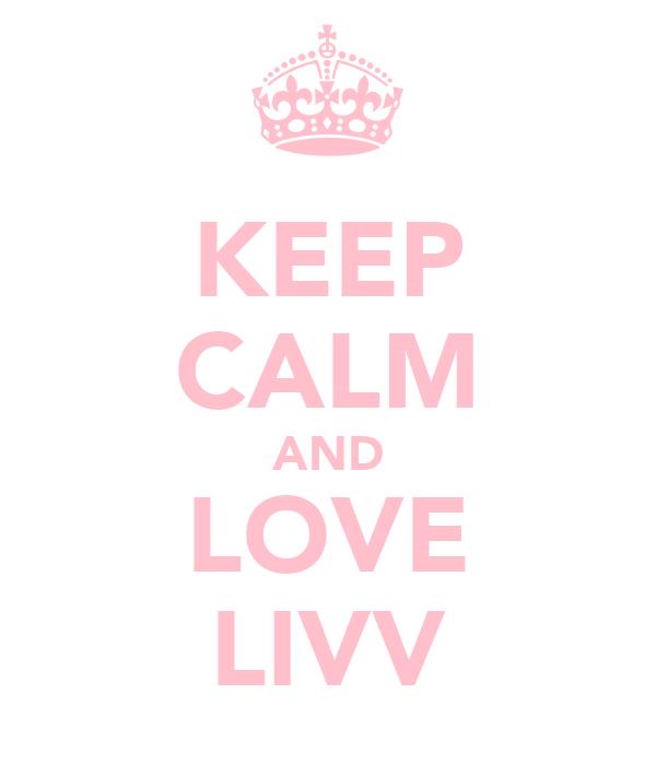 KEEP CALM AND LOVE LIVV