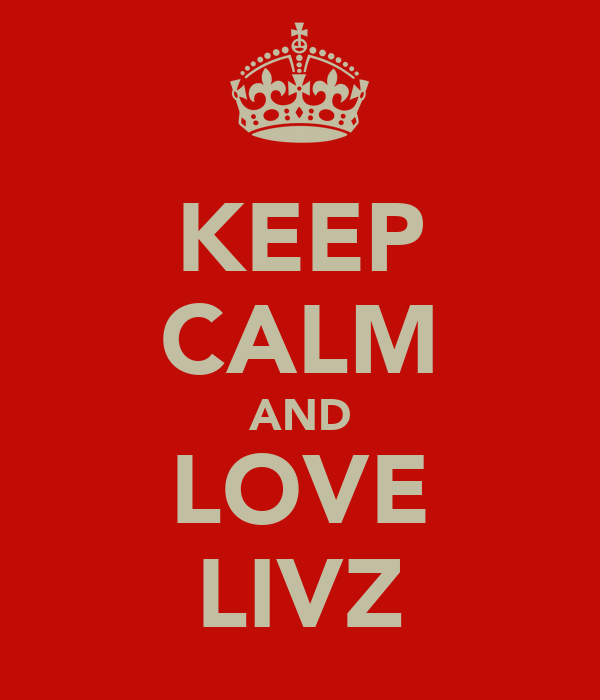KEEP CALM AND LOVE LIVZ