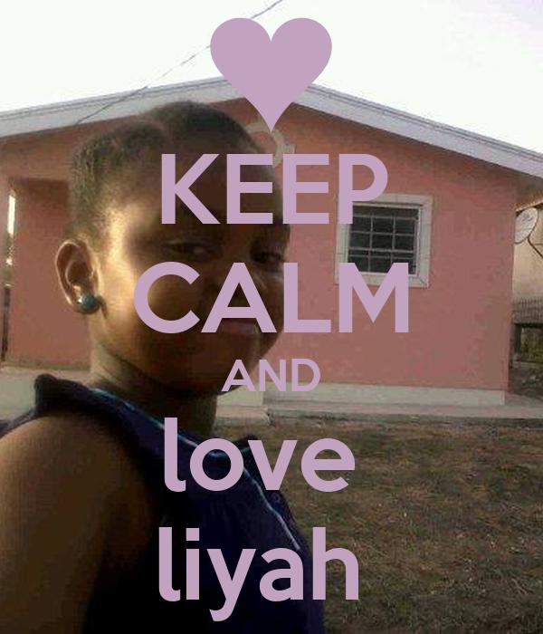KEEP CALM AND love  liyah