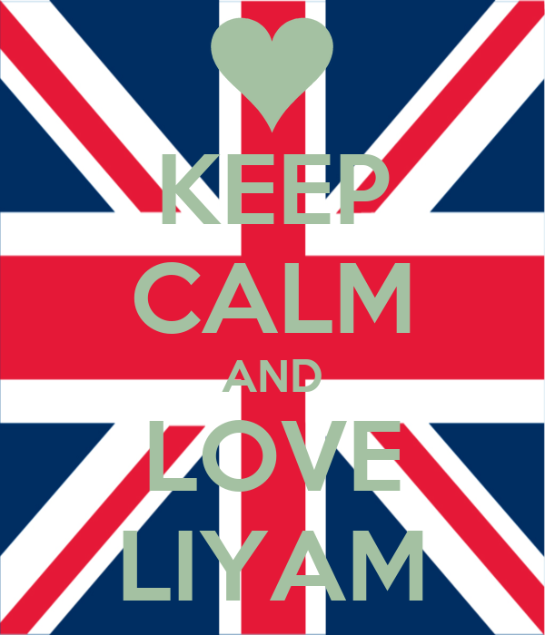 KEEP CALM AND LOVE LIYAM