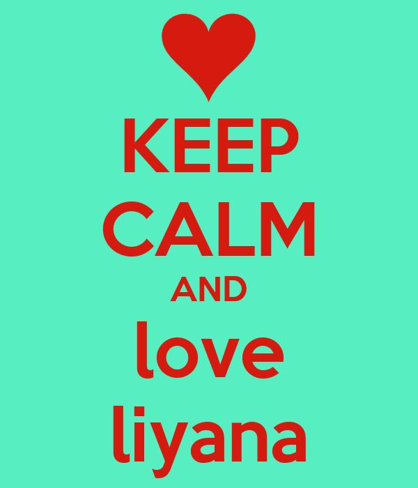 KEEP CALM AND love liyana