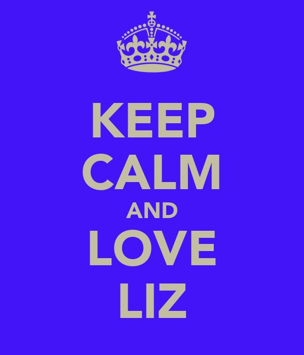 KEEP CALM AND LOVE LIZ