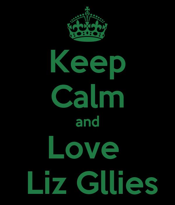 Keep Calm and Love    Liz Gllies