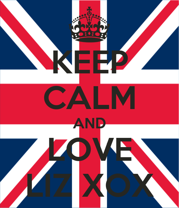 KEEP CALM AND LOVE LIZ XOX
