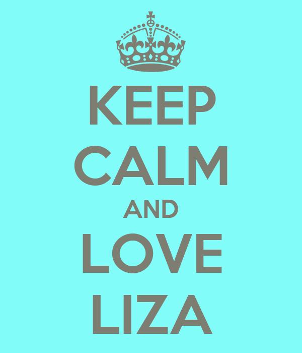 KEEP CALM AND LOVE LIZA