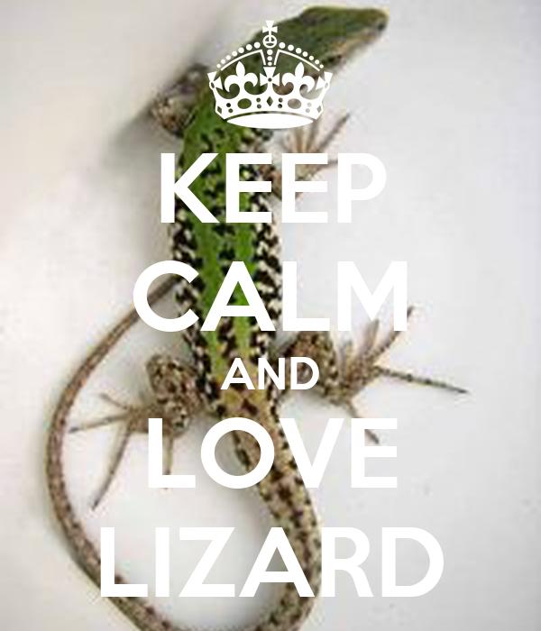 KEEP CALM AND LOVE LIZARD