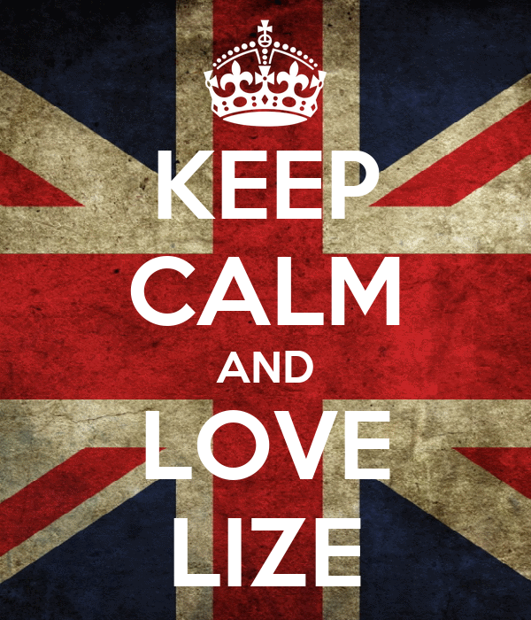 KEEP CALM AND LOVE LIZE