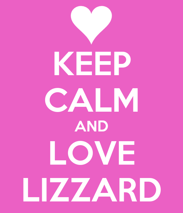 KEEP CALM AND LOVE LIZZARD