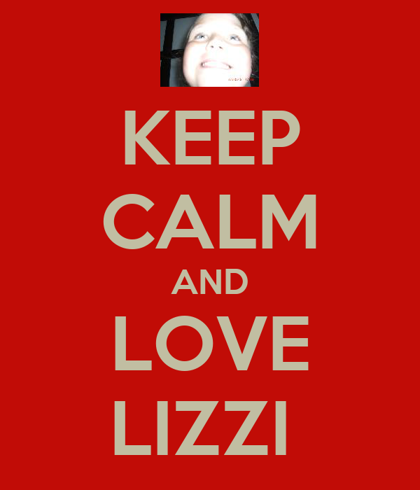 KEEP CALM AND LOVE LIZZI