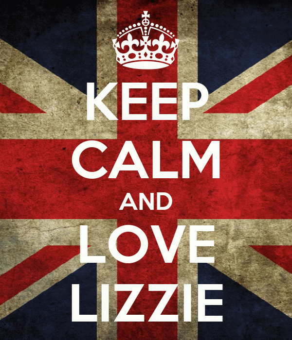 KEEP CALM AND LOVE LIZZIE