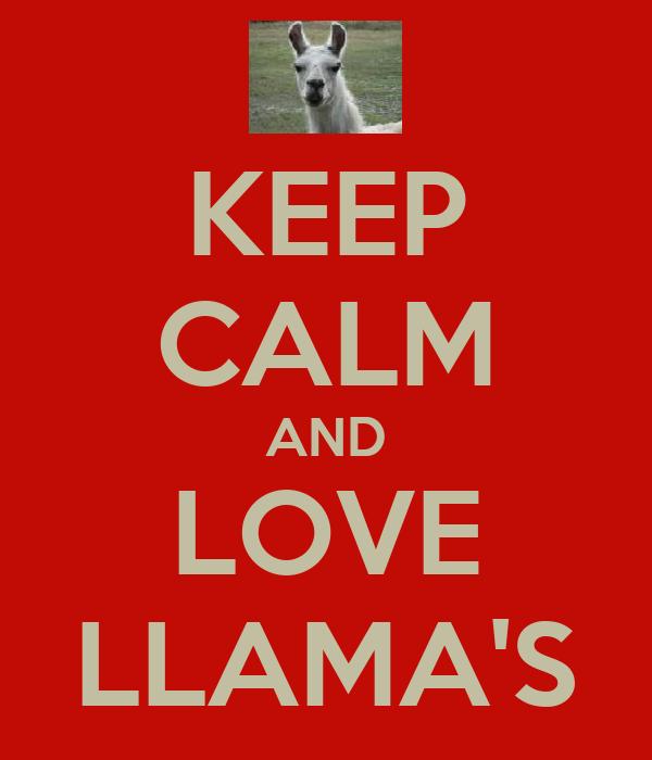 KEEP CALM AND LOVE LLAMA'S