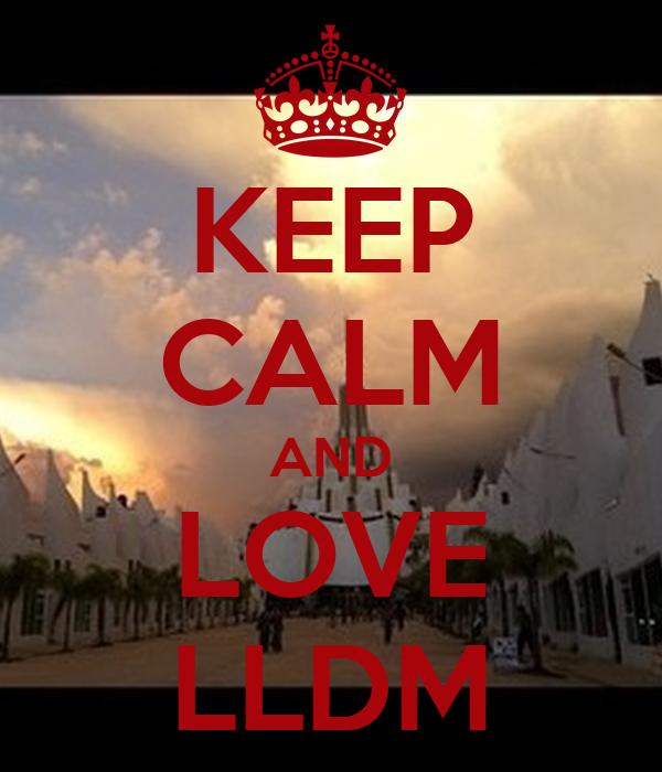 KEEP CALM AND LOVE LLDM