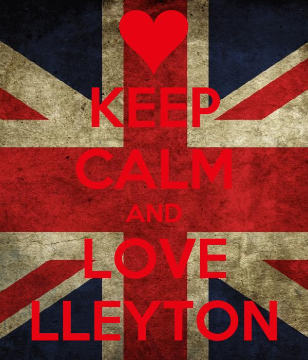 KEEP CALM AND LOVE LLEYTON