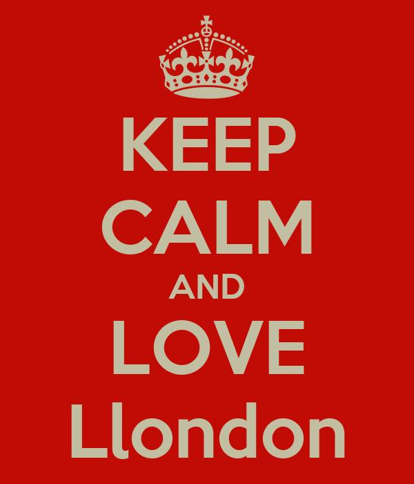 KEEP CALM AND LOVE Llondon