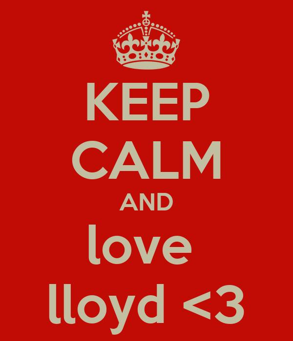 KEEP CALM AND love  lloyd <3
