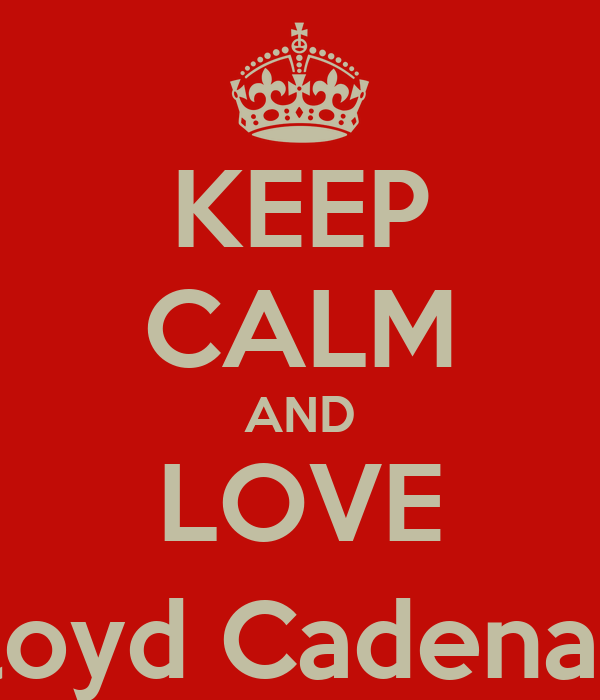 KEEP CALM AND LOVE Lloyd Cadena :)