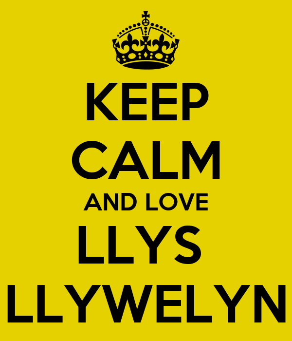 KEEP CALM AND LOVE LLYS  LLYWELYN