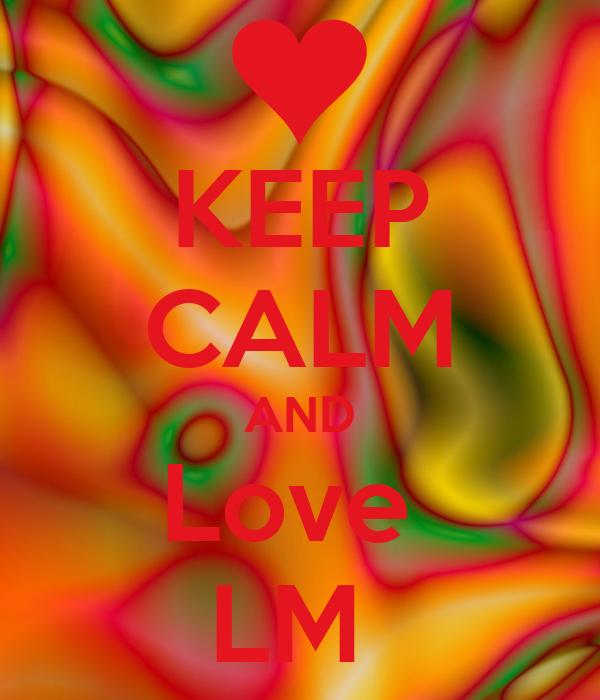 KEEP CALM AND Love  LM