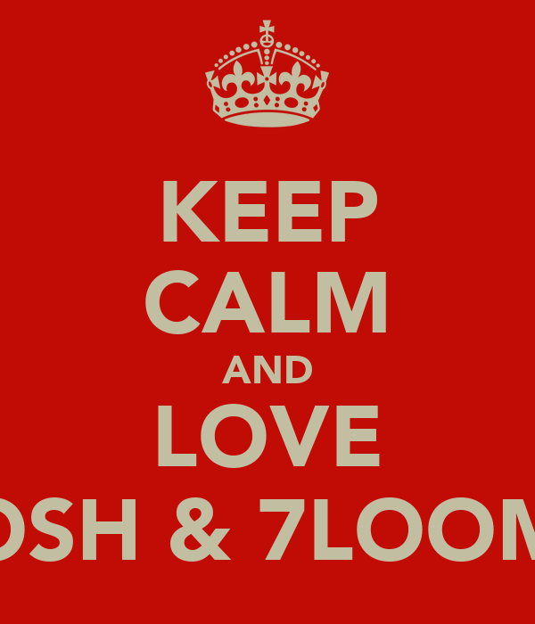 KEEP CALM AND LOVE LMOSH & 7LOOMAH