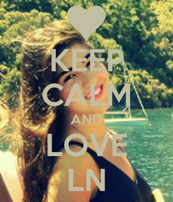 KEEP CALM AND LOVE LN