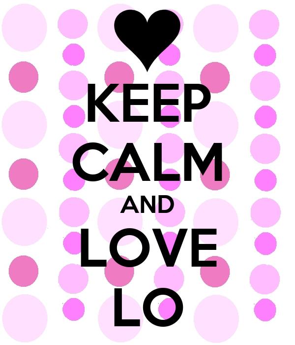 KEEP CALM AND LOVE LO