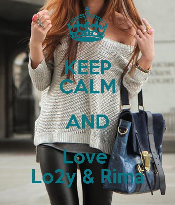 KEEP CALM AND Love  Lo2y & Rima