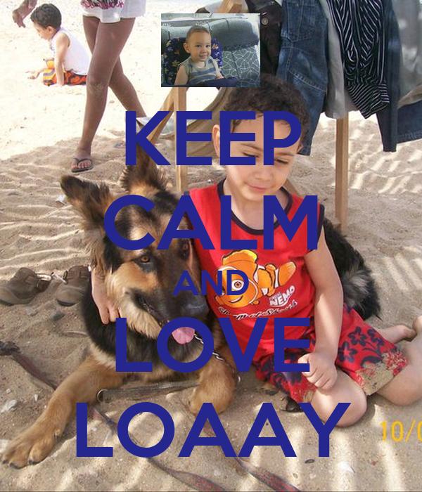 KEEP CALM AND LOVE LOAAY