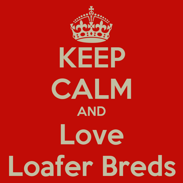KEEP CALM AND Love Loafer Breds