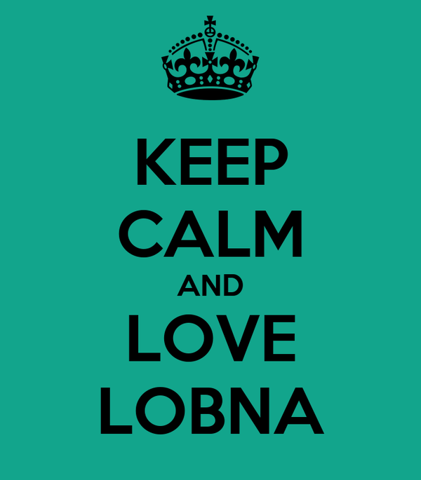 KEEP CALM AND LOVE LOBNA