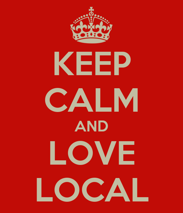 KEEP CALM AND LOVE LOCAL
