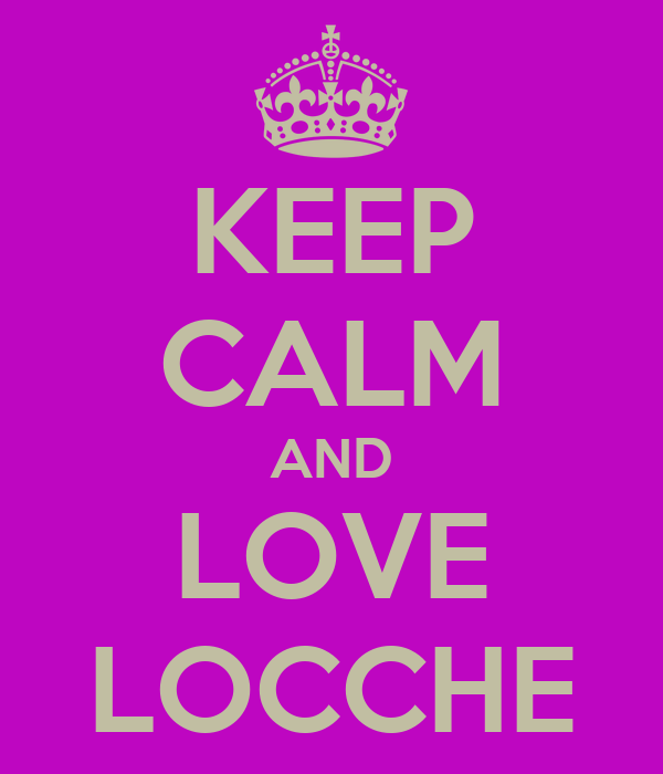 KEEP CALM AND LOVE LOCCHE