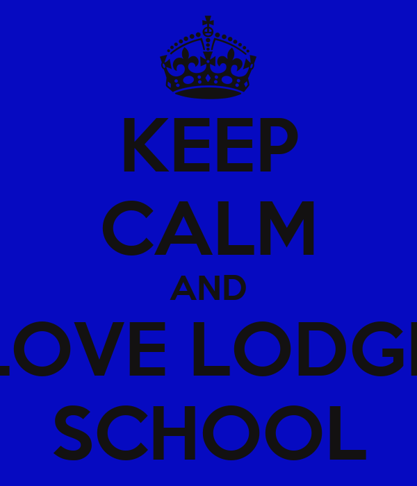 KEEP CALM AND LOVE LODGE SCHOOL