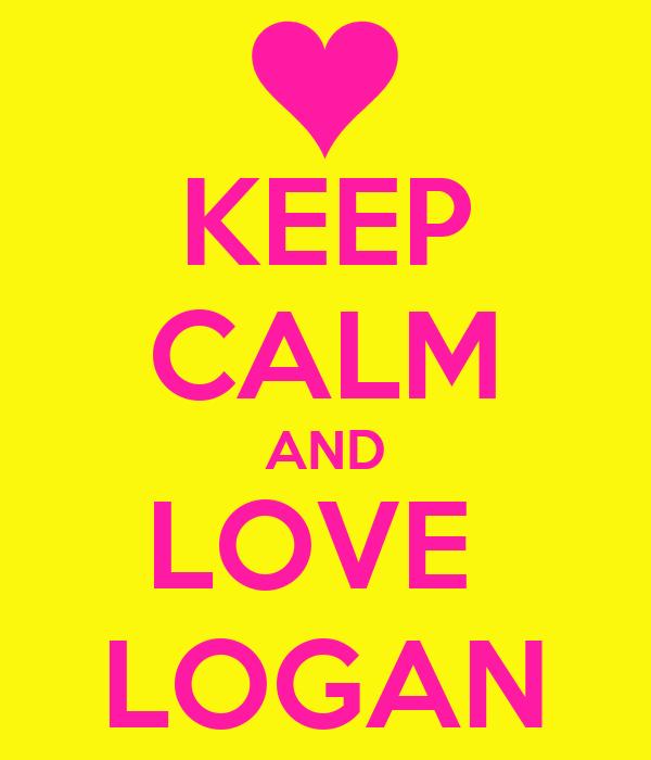 KEEP CALM AND LOVE  LOGAN