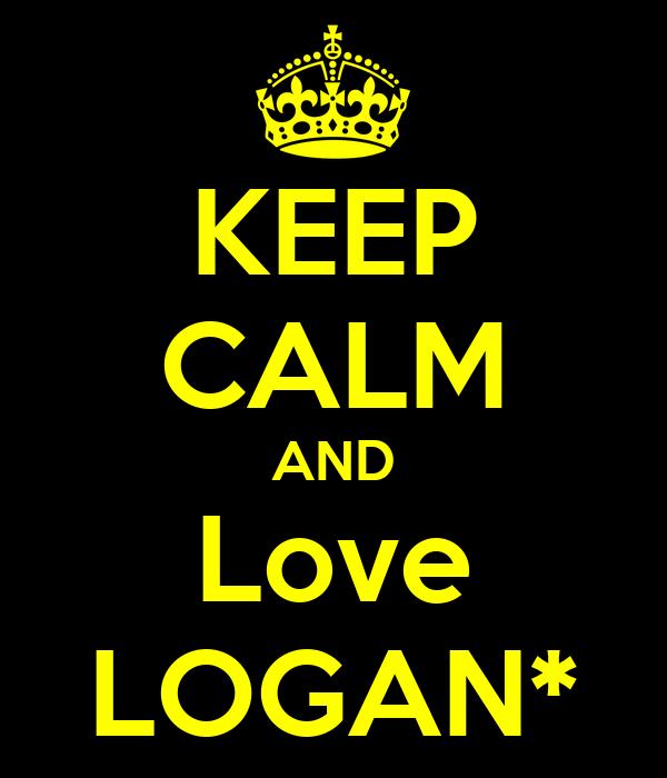 KEEP CALM AND Love LOGAN*