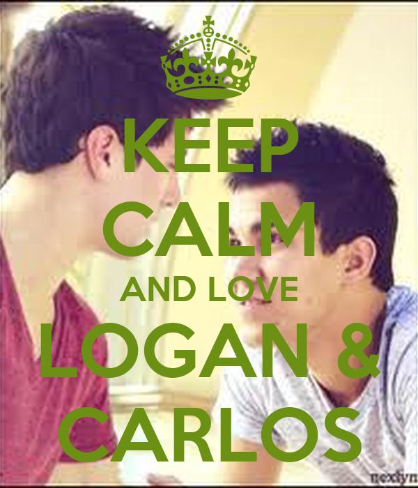 KEEP CALM AND LOVE LOGAN & CARLOS