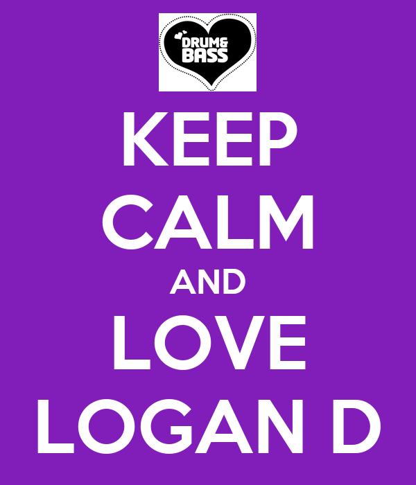KEEP CALM AND LOVE LOGAN D