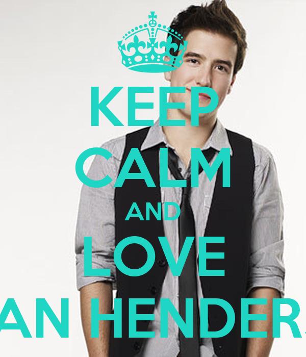KEEP CALM AND LOVE lOGAN HENDERSON
