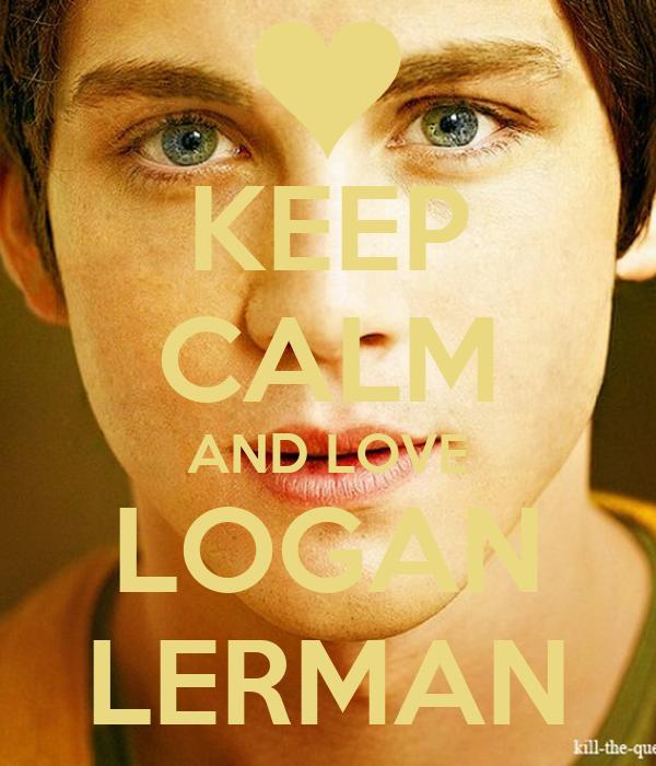 KEEP CALM AND LOVE LOGAN LERMAN