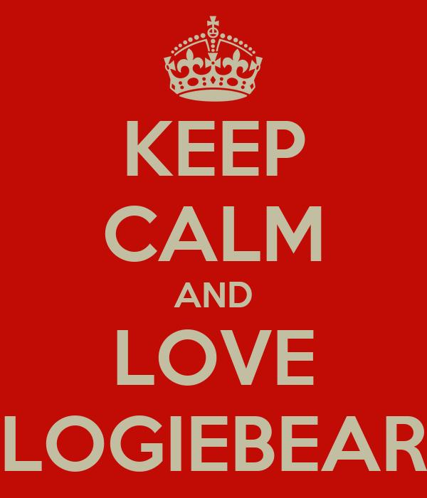 KEEP CALM AND LOVE LOGIEBEAR