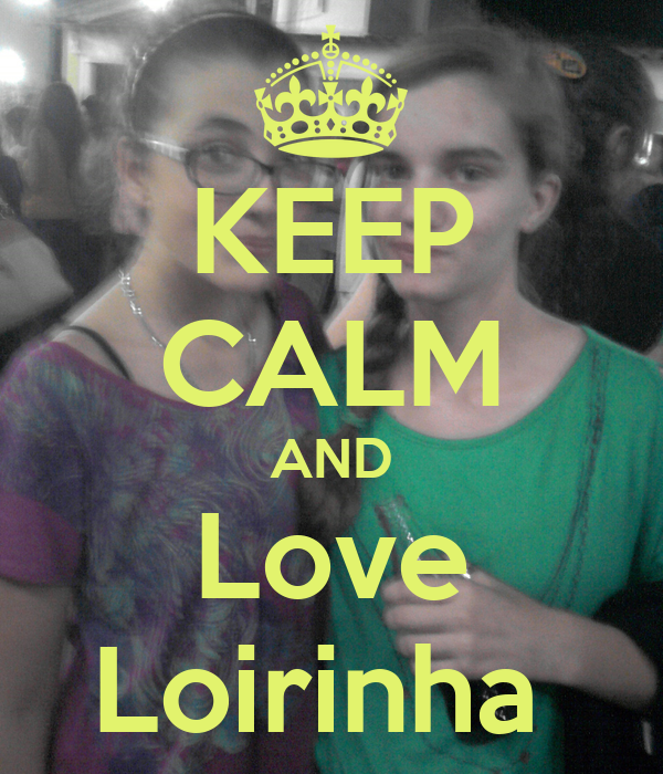 KEEP CALM AND Love Loirinha