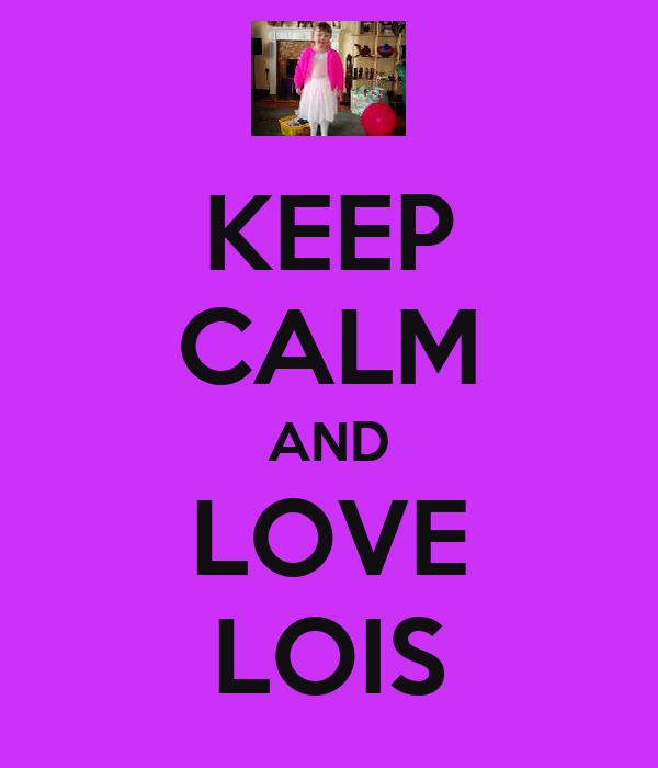 KEEP CALM AND LOVE LOIS